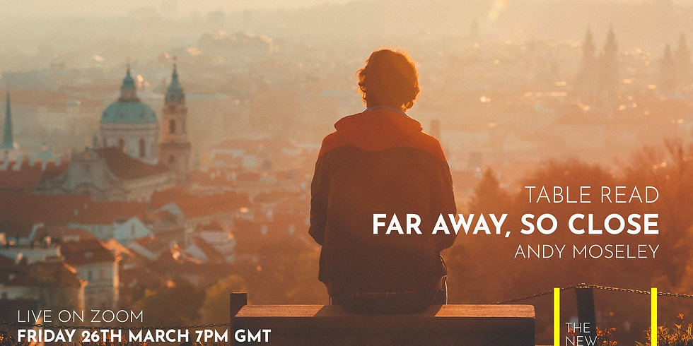 Live Table Read: Far Away, So Close by Andy Moseley