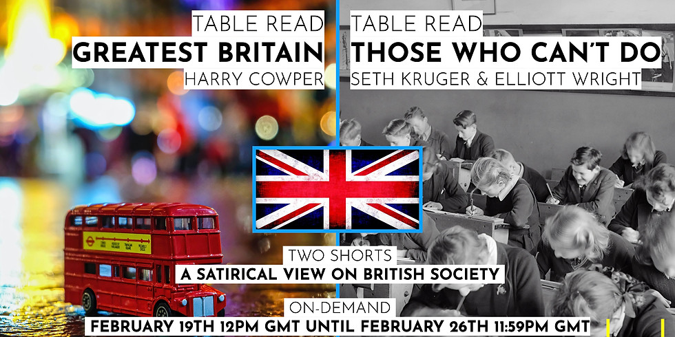 A Table Read Recording: Greatest Britain by Harry Cowper and Those Who Can't Do by Seth Kruger & Elliott Wright