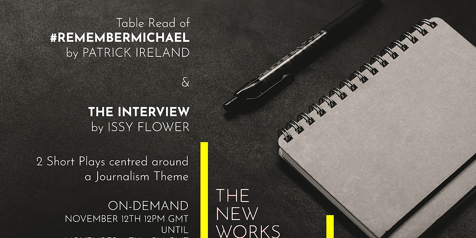 A Table Read Recording: Two Shorts #RememberMichael by Patrick Ireland and The Interview by Issy Flower