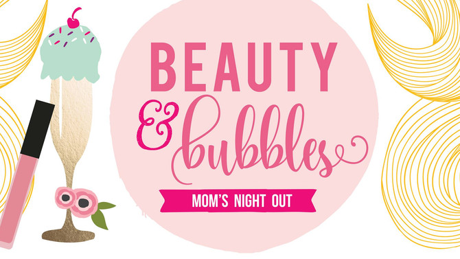 Beauty & Bubbles Mom's Night Out