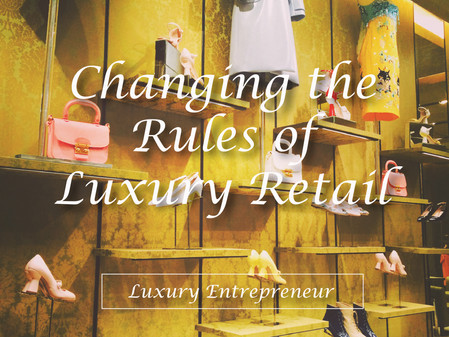 The Luxury Entrepreneur (Part 2): Changing the Rules of Luxury Retail