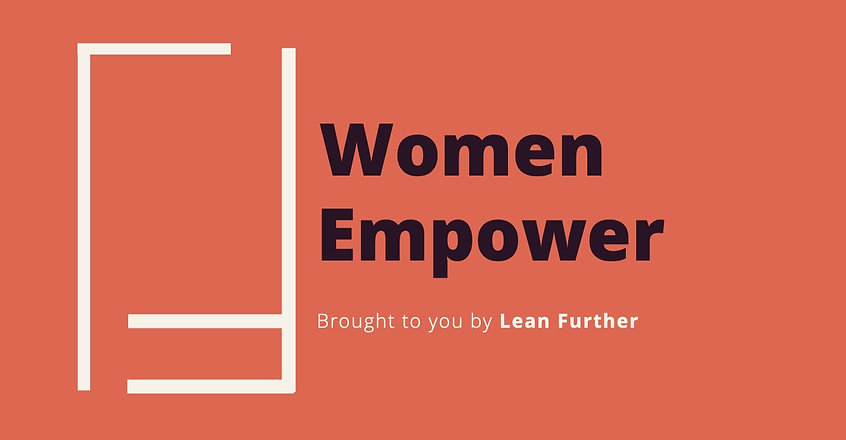 Women Empower, brought to you by Lean Further