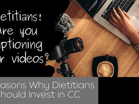Dietitians! Are You Captioning Your Videos?!