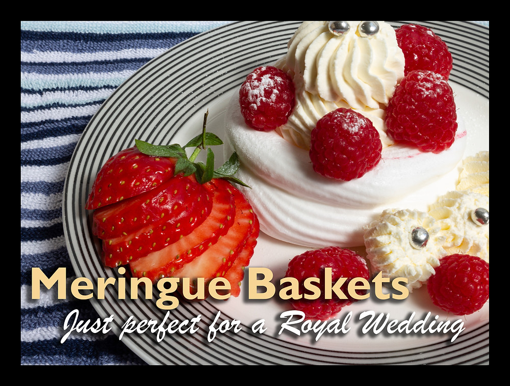 Tips and Recipe For Fruit Filled Meringue Baskets - Perfect For A Royal Wedding Celebration
