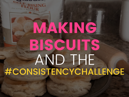 Making Biscuits and the #ConsistencyChallenge