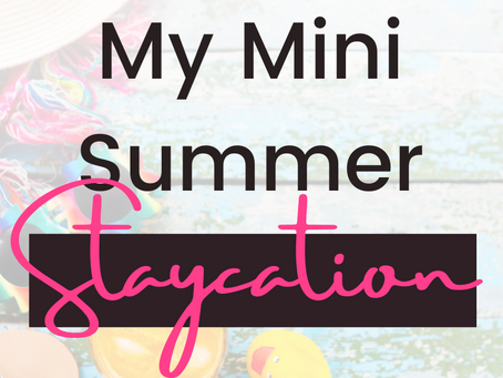 My Mini Summer Staycation - Quarantine Style