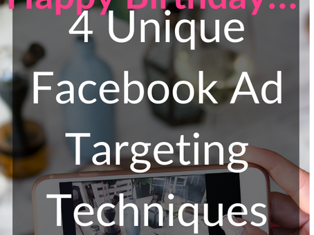 Say Happy Birthday with 4 Unique Facebook Ad Targeting Techniques