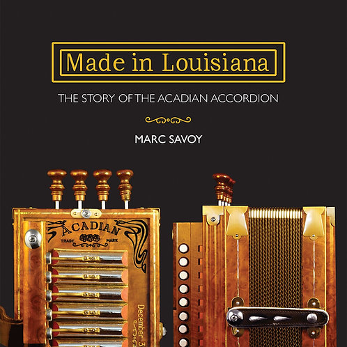 Made in Louisiana: The Story of the Acadian Accordion