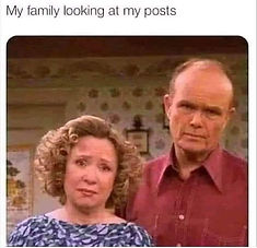 my family looking at my posts.jpg