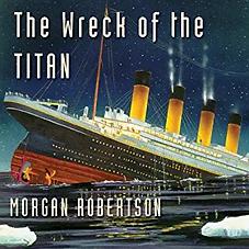 Wreck of the Titan 1898 Morgan Robertson