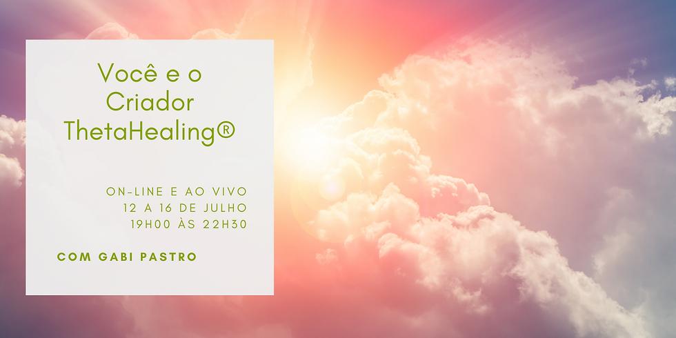 Você e o Criador - ThetaHealing®  ON-LINE (12 a 16 de julho de 2021)