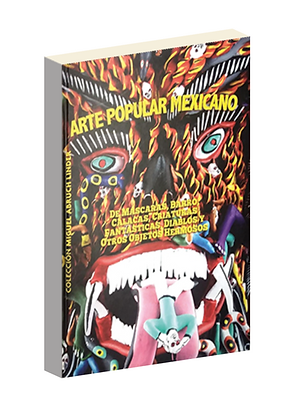 Arte Popular Mexicano. De mascaras, Barro, Calacas, Criaturas fantásticas, ...