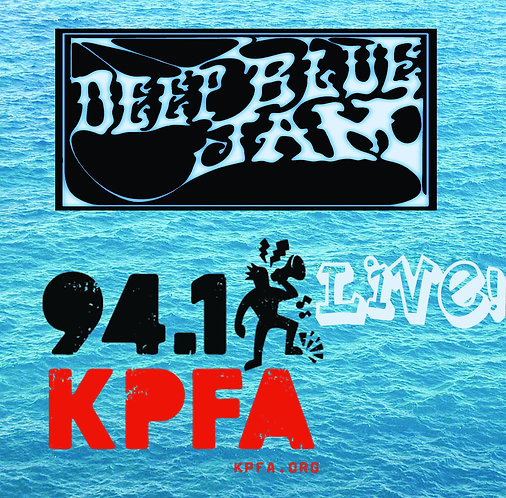 Live Recording of Deep Blue Jam from KPFA broadcast.