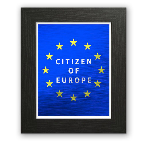 Citizen of Europe | Anti Brexit Wall Art | Pro EU Merchandise | Flag of Europe | Gifts | Remain in the European Union
