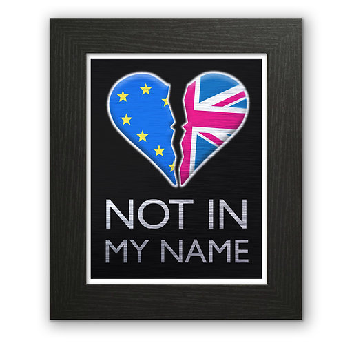 NOT IN MY NAME | Anti Brexit Wall Art | Pro EU Merchandise | Flag of Europe | Gifts | Remain in the European Union