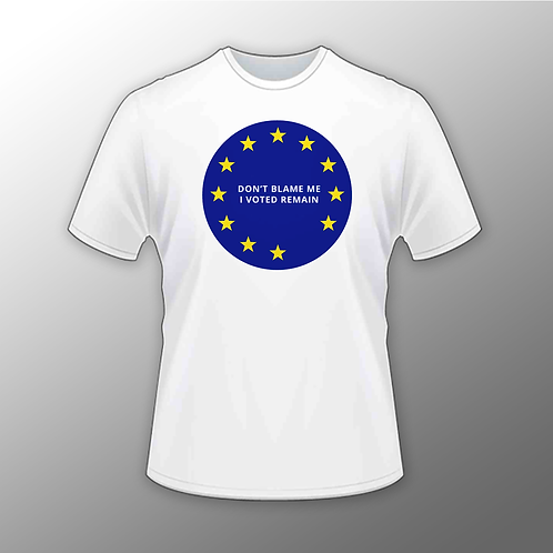 Don't blame me, I voted remain - Tee