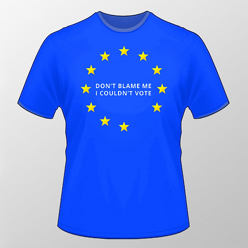 Don't Blade Me, I Couldnt Vote T Shirt | European Union | Pro EU | Anti Brexit