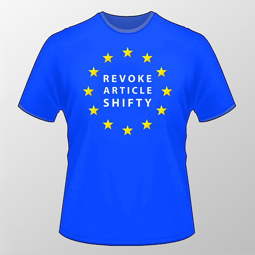 Revoke Article Shifty T Shirt | Anti Brexit Clothing | MArch For Change | European Union Gifts | Stop Brexit Merchandise