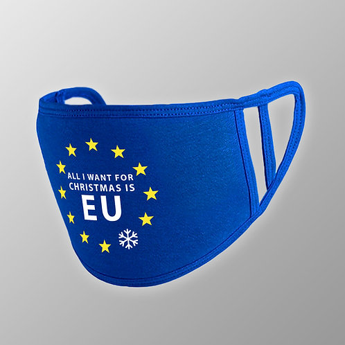 All I Want For Christmas is EU Face Mask | European Union Face Cover | EU Merchandise | Anti Brexit Apparel