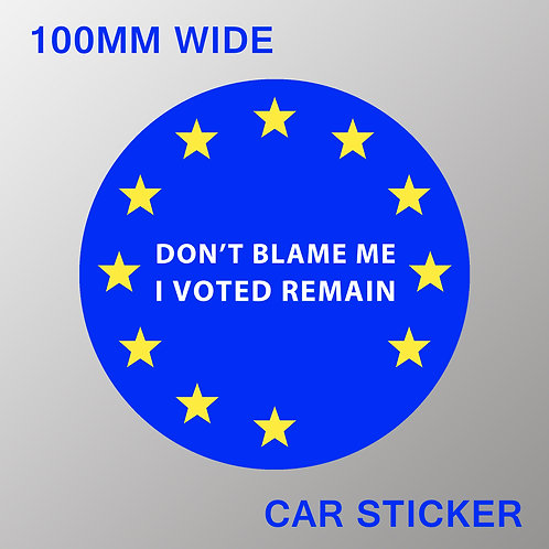 Don't Blame Me I Voted Remain Car Sticker | European Union Merchandise | Remain Gifts | Stop Brexit Shop | Europe Merch