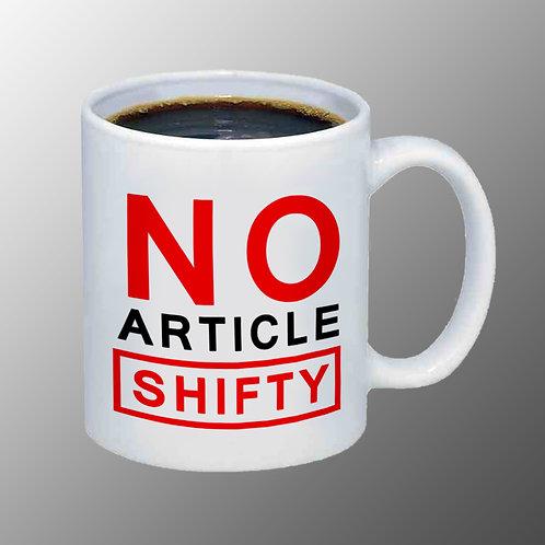 NO ARTICLE SHIFTY Mug