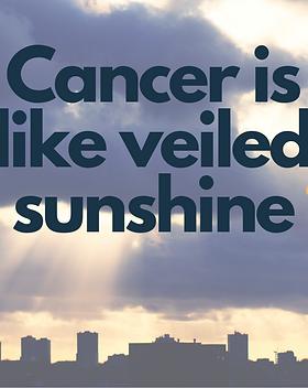 Cancer is like veiled sunshine.png