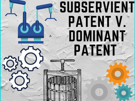 Subservient Patent v Dominant Patent