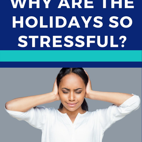 Why Are the Holidays so Stressful?
