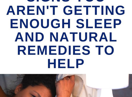 Signs You Aren't Getting Enough Sleep and Natural Remedies To Help