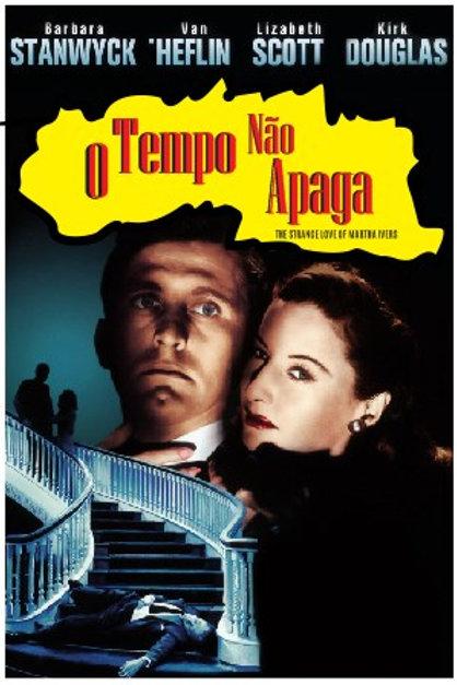 O TEMPO NÃO APAGA (The Strange Love of Martha Ivers, 1946)