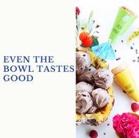 Even the bowl tastes good