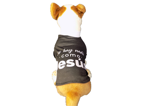 """Dog T-Shirt Dog Shirt with Inspirational Messages """"No hay nadie como Jes?s"""""""