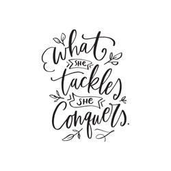 6. What She Tackles She Conquers