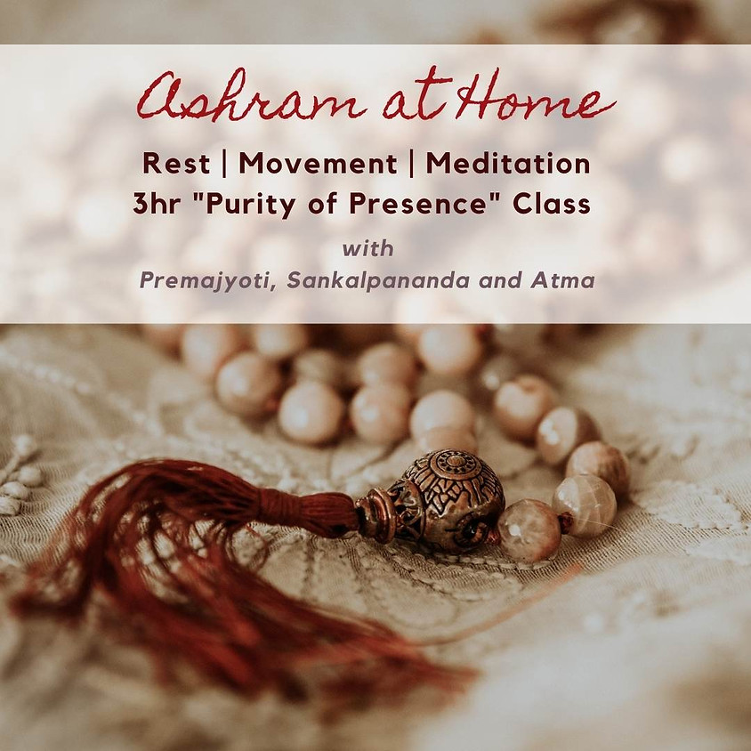Ashram at Home: 3hr Purity of Presence Class
