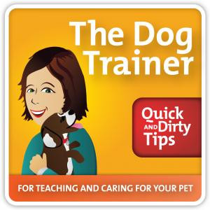The Dog Trainer Quick and Dirty Tips Podcast