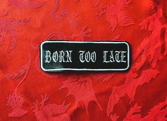 Born too Late Patch