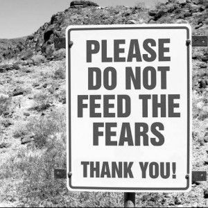 Fear!  Wrote a little song about it. Like to hear it? Here it goes...