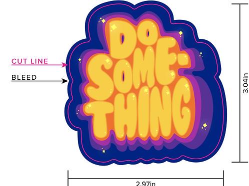3x3 Do Something Sticker PRE ORDER