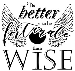 Tis Better to be Fortunate than Wise