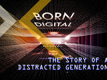 BORN DIGITAL – THE STORY OF A DISTRACTED GENERATION