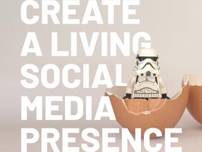 CREATING A LIVING SOCIAL MEDIA PRESENCE
