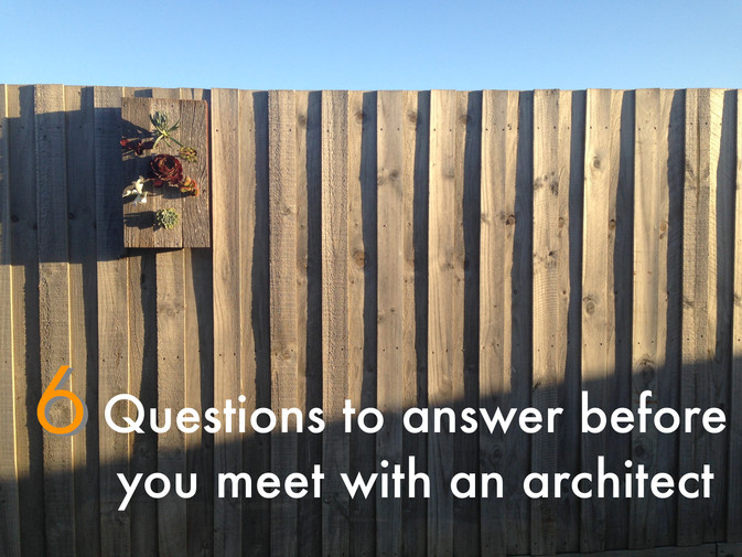 6 Questions to answer before you meet with an architect