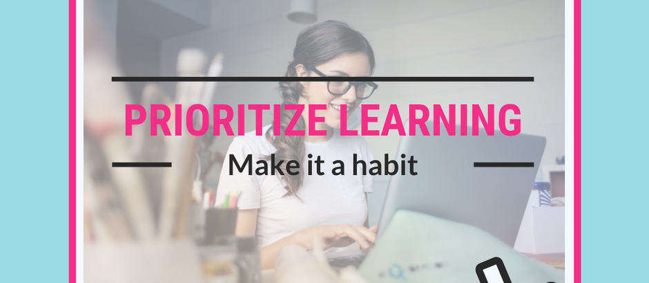 Prioritize Learning - Make It A Habit