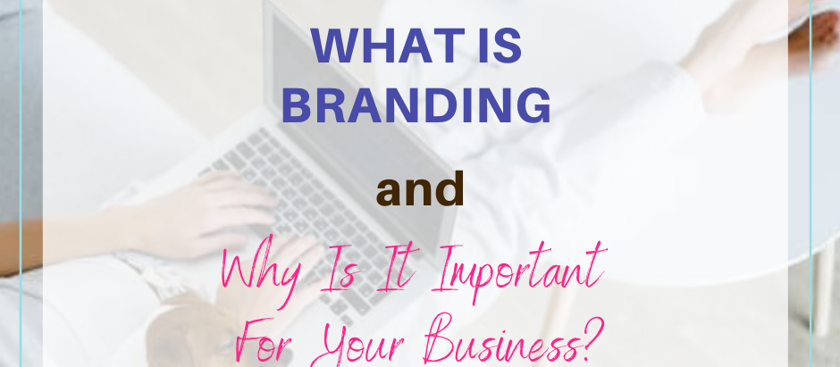What Is Branding And Why Is It Important For Your Business?