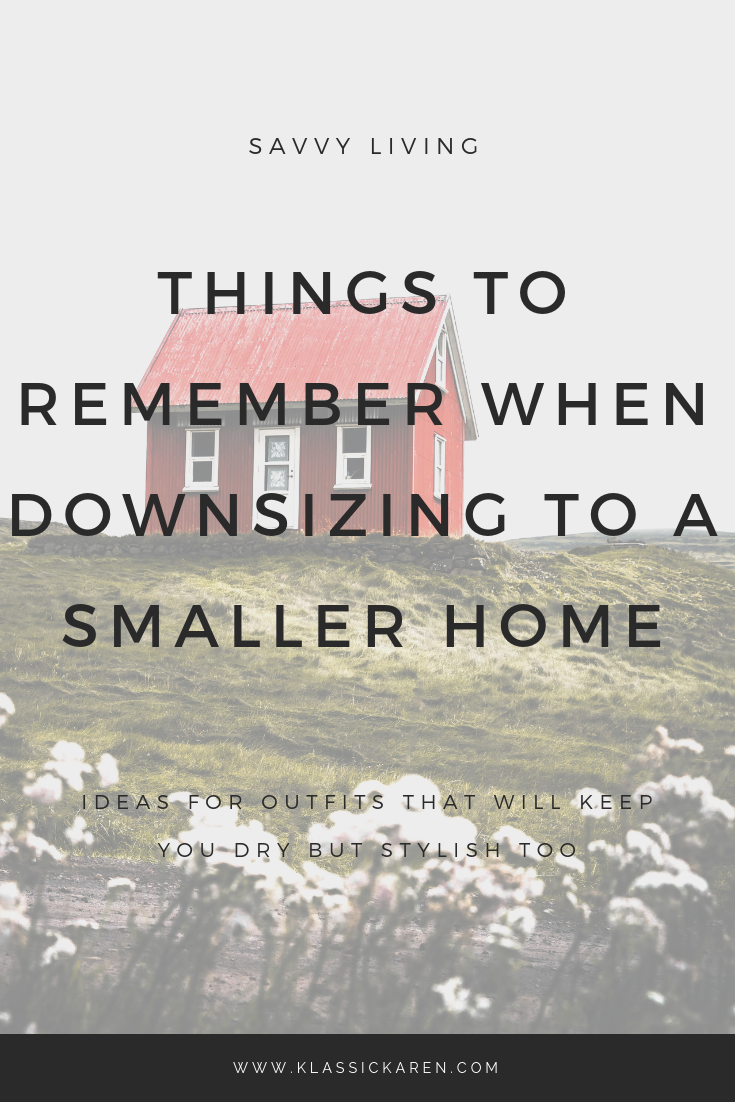 Klassic Karen on the things to remember when downsizing to a smaller home