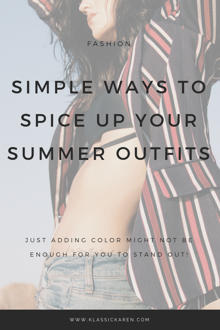 There are simple ways you can spice up your summer outfits
