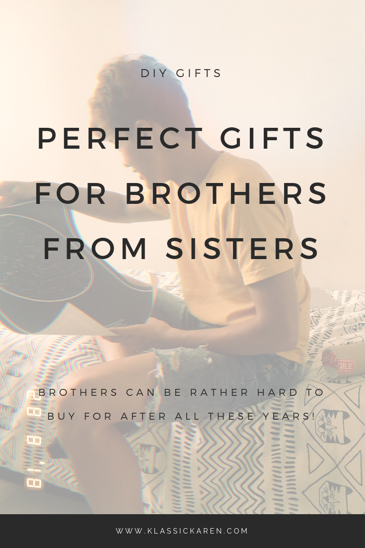 Klassic Karen on perfect gifts for brothers from sisters