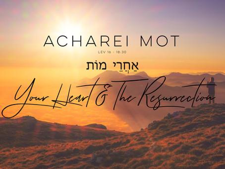 Acharei Mot: Your Heart & The Resurrection