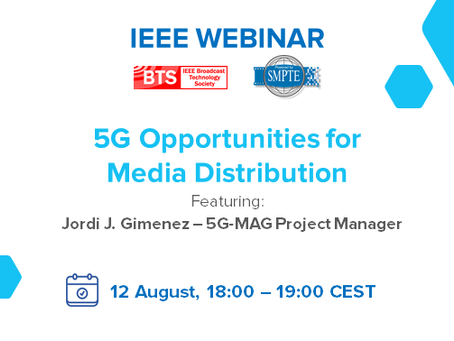 "12.08.2020 - IEEE/SMPTE Webcast ""5G Opportunities for Media Distribution"""