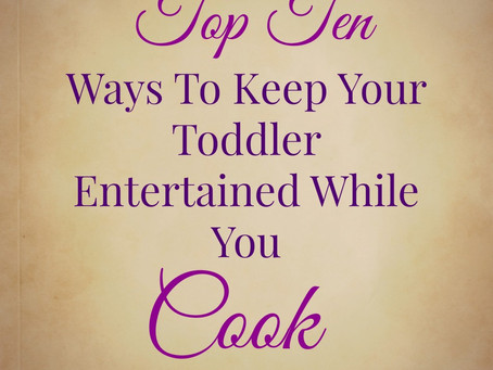 Ten Ways To Keep Your Toddler Entertained While You Cook
